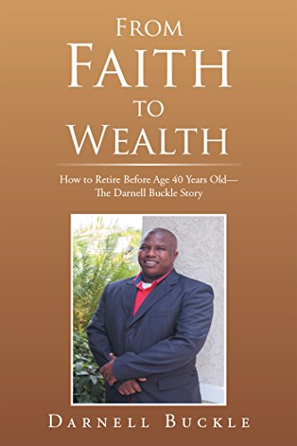 From Faith to Wealth: How to Retire Before Age 40 Years Old-The Darnell Buckle Story (Faith Buckle)