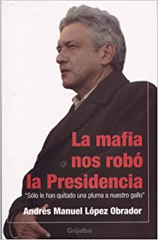 La mafia nos robo la presidencia/ The Mob Stole Our Presidency