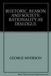 'RHETORIC, REASON AND SOCIETY: RATIONALITY AS DIALOGUE'