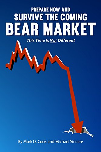 Prepare Now and Survive the Coming Bear Market: This Time is Not - This Bear