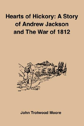 Hearts Of Hickory: A Story Of Andrew Jackson And The War Of ()