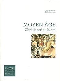 Moyen Age : Chrétienté et Islam par Christian Heck