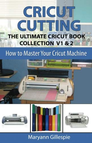 Pdf Home Cricut Cutting: The Ultimate Cricut Book Collection V1 & 2 (How to Master Your Cricut Machine)