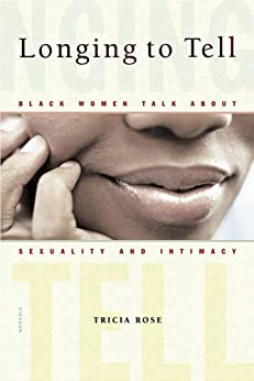 Longing to Tell: Black Women Talk About Sexuality and Intimacy by [Rose, Tricia]
