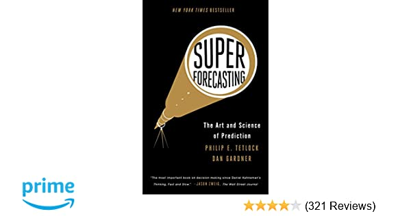 Superforecasting: The Art and Science of Prediction: Philip E