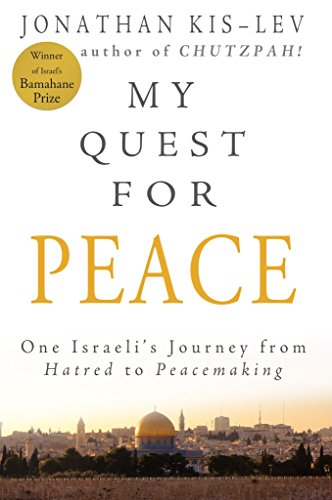My Quest For Peace: One Israeli's Journey From Hatred To Peacemaking