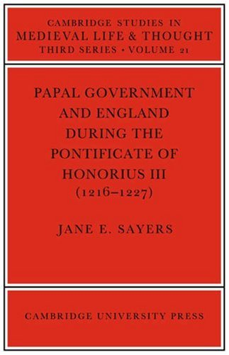Papal Government and England during the Pontificate of Honorius III (1216-1227) (Cambridge Studies in Medieval Life and Thought: Third Series)