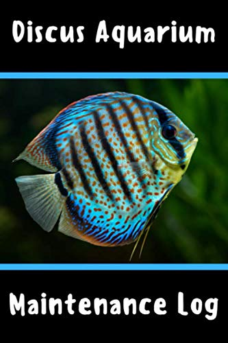 Discus Aquarium Maintenance Log: Customized Compact Aquarium Logging Book, Thoroughly Formatted, Great For Tracking & Scheduling Routine Maintenance, ... Fish Health & Much More (120 Pages)