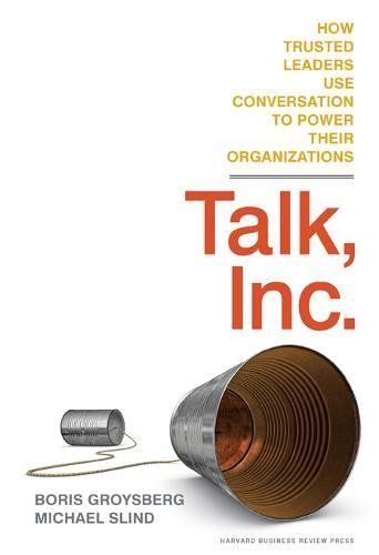 Read Online Talk, Inc.: How Trusted Leaders Use Conversation to Power their Organizations ebook