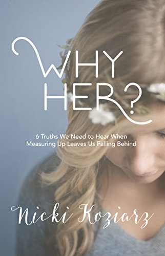 Why Her?: 6 Truths We Need to Hear When Measuring Up Leaves Us Falling Behind cover