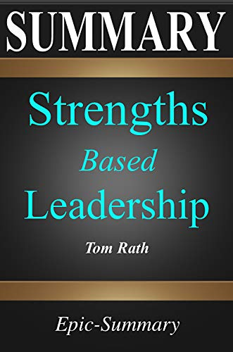 Summary: Strengths Based Leadership - Great Leaders, Teams, and Why People Follow | A Summary to the Book of Tom Rath (Epic Summary 8) (45 Best Small Business Opportunities)