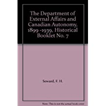 The Department of External Affairs and Canadian Autonomy, 1899 -1939, Historical Booklet No. 7