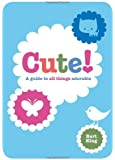 Cute! A Guide to All Things Adorable