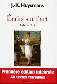 Ecrits sur l'art : 1867-1905 par Joris-Karl Huysmans