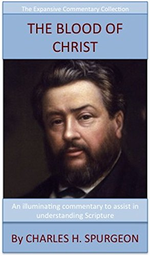 Christ Collection (Spurgeon's Teaching On The Blood Of Christ: The Expansive Commentary Collection)