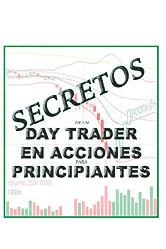 Secretos de un Day Trader en Acciones para Principiantes (Spanish Edition) by sr rey anthony rivera