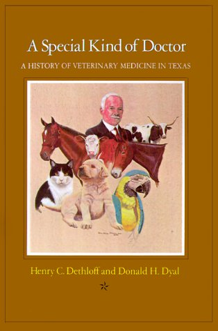 A Special Kind of Doctor: A History of Veterinary Medicine in Texas