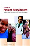 A Guide to Patient Recruitment, Diana L. Anderson, 1930624115