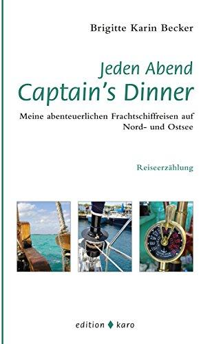 Jeden Abend Captain's Dinner: Meine abenteuerlichen Frachtschiffreisen auf Nord- und Ostsee (German Edition)
