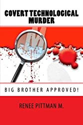 Covert Technological Murder: Big Brother Approved! (Mind Control Technology book series) (Volume 3)