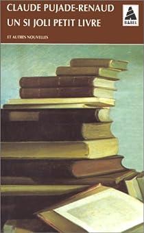 Un si joli petit livre et autres nouvelles par Pujade-Renaud