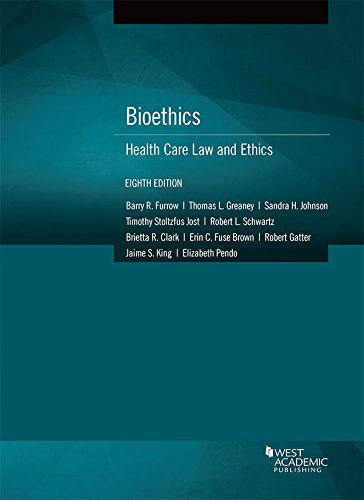 Bioethics: Health Care Law and Ethics (American Casebook Series)