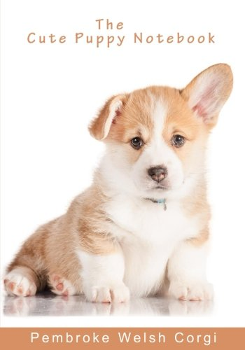 the-cute-puppy-notebook-pembroke-welsh-corgi-inspirational-notebooks-diaries-and-journals-for-dog-lovers-and-dog-moms