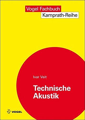 Technische Akustik: Grundlaen der physikalischen, gehörbezogenen Elektro- und Bauakustik (Kamprath-Reihe)