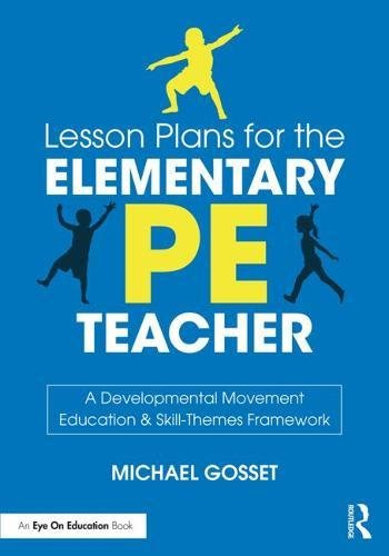 Lesson Plans for the Elementary PE Teacher: A Developmental Movement Education & Skill-Themes Framework