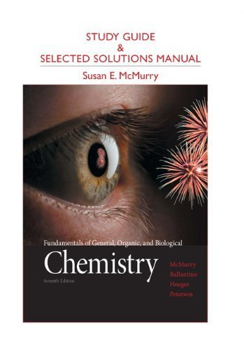 Study Guide and Selected Solutions Manual for Fundamentals of General, Organic, and Biological Chemistry by McMurry, John E., Ballantine, David S., Hoeger, Carl A., Pet [Prentice Hall,2012] [Paperback] 7TH EDITION