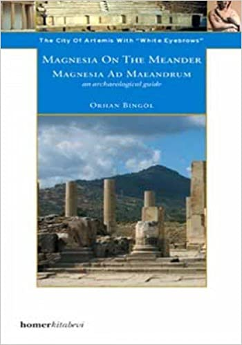 Magnesia on the Meander - an Archaeological Guide: The City of Artemis with the White Eyebrows (Homer Archaeological Guides) Paperback – March 23, 2007