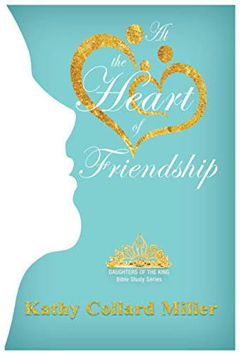 At the Heart of Friendship by [Miller, Kathy Collard]