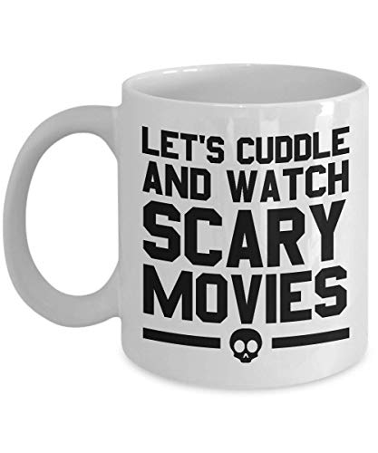Let's Cuddle And Watch Scary Movies - Funny Gift for Halloween Horror Movies Fans -11 or 15 oz. Ceramic Coffee Tea Cup White -