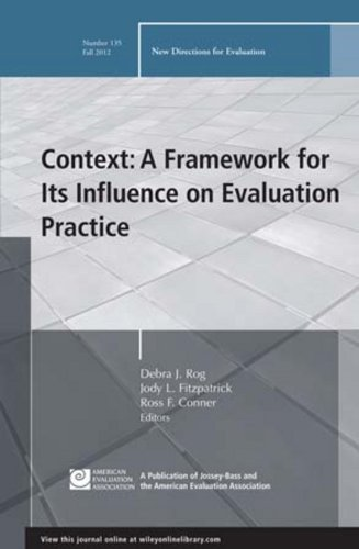 Context: A Framework for Its Influence on Evaluation Practice: New Directions for Evaluation, Number 135