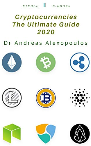 Cyptocurrencies The Ultimate Guide 2020: Everything you need to know on Bitcoin, Blockchain, Tokens, Digital Assets: Ethereum, Litecoin, Monero, Bitcoin ... Lumens, Ox, Cardano por Dr Andreas Alexopoulos