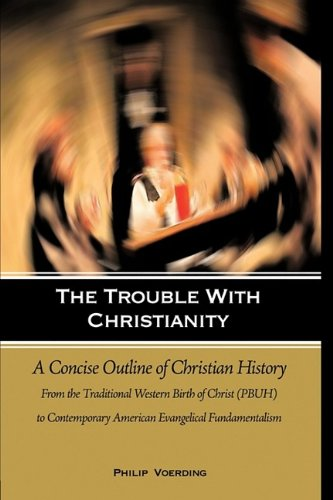 The Trouble with Christianity: A Concise Outline of Christian History: From the Traditional Western Birth of Christ (PBU