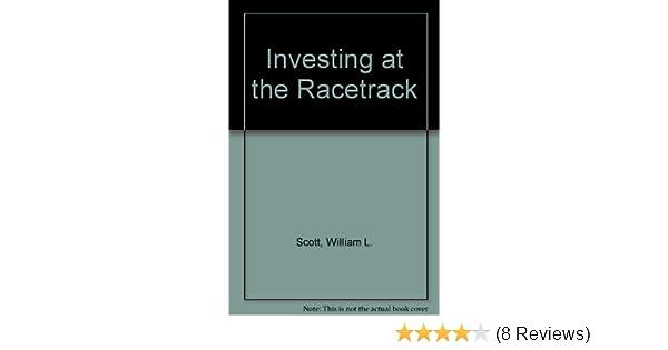 Investing at the Racetrack: William L  Scott: Amazon com: Books
