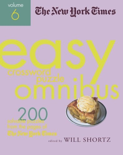 The New York Times Easy Crossword Puzzle Omnibus Volume 6: 200 Solvable Puzzles from the Pages of The New York Times