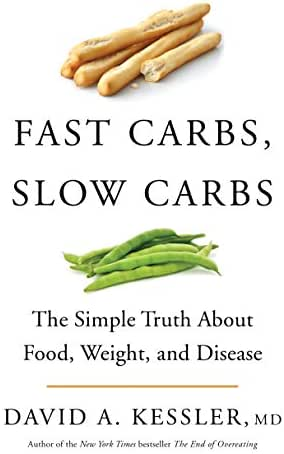Fast Carbs, Slow Carbs: The Simple Truth About Food, Weight, and Disease