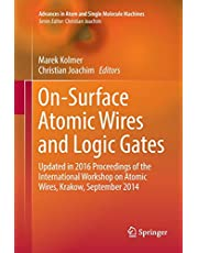 On-Surface Atomic Wires and Logic Gates: Updated in 2016 Proceedings of the International Workshop on Atomic Wires, Krakow, September 2014