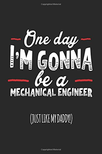 Download One Day I'm Gonna Be A Mechanical Engineer (Just Like My Daddy!): Blank Lined Notebook Journal PDF