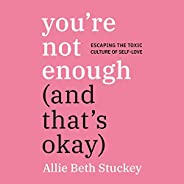 You're Not Enough (and That's Okay): Escaping the Toxic Culture of S