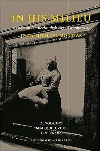 In His Milieu: Essays on Netherlandish Art in Memory of John Michael Montias
