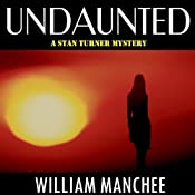 Undaunted: A Stan Turner Mystery, Volume 1 | William Manchee