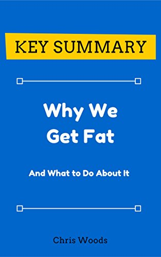 Amazoncom Key Summary Why We Get Fat And What To Do About It