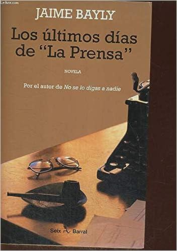 Los Ultimos Dias De La Prensa Bayly Jaime 9788432247576 Amazon Com Books Jaime bayly el martes en mega tv. los ultimos dias de la prensa bayly