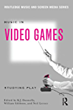 Music In Video Games: Studying Play (Routledge Music and Screen Media)