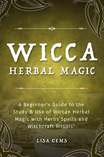 Wicca Herbal Magic: A Beginner's Guide to the Study & Use of