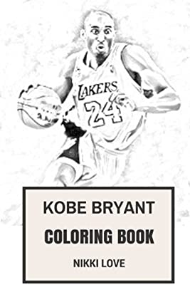 Kobe Bryant Coloring Book La Lakers Prodigy And Basketball Clairvoyant And Businessman Talented Nba Star Inspired Adult Coloring Book By Love Nikki Amazon Ae