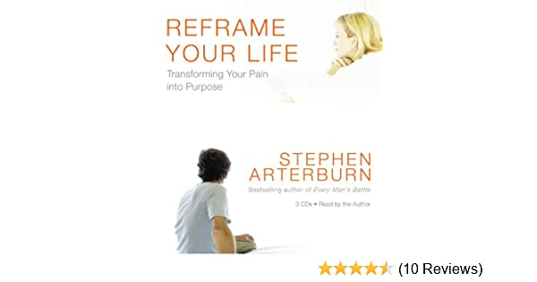 Reframe Your Life: Transforming Your Pain into Purpose: Stephen ...